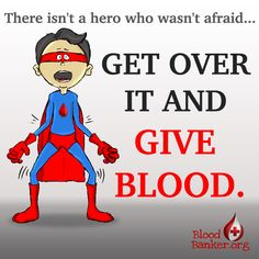 There isn't a hero who wasn't afraid... Get over it and Give Blood. http://bloodbanker.org/