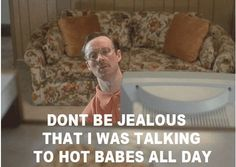 Napoleon Dynamite. Don't be jealous that I was talking to hot babes all day.