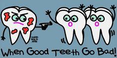 When Good Teeth Go Bad