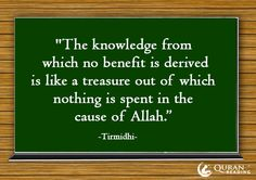 """""""The knowledge from which no benefit is derived is like a treasure out of which nothing is spent in the cause of Allah."""" (Tirmidhi)"""