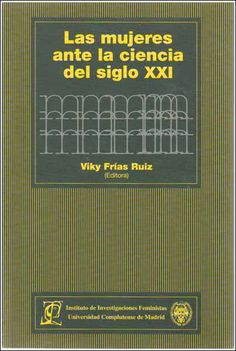 Las mujeres ante la ciencia del siglo XXI In This Moment, People, Research Institute, 21st Century, Degree Of A Polynomial, Science, Historia, Libros, Women