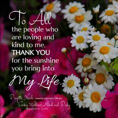 To All The People Who Are Loving And Kind To Me... Thank You