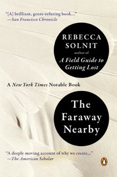 The Faraway Nearby by Rebecca Solnit - A Book Is a Heart That Only Beats in the Chest of Another: Rebecca Solnit on the Solitary Intimacy of Reading and Writing New Books, Books To Read, Literary Nonfiction, Short Essay, Penguin Books, Field Guide, Memoirs, This Book, How To Get