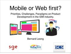 Presented on 7 Nov 2012 in the Singapore Computer Society, the talk focus on the priorities, challenges and paradigms where a product manager should decide if their digital product should go mobile or web first. The talk also introduce the lean startup model and responsive web design to the audience.