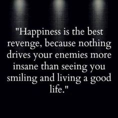 Happiness is the best revenge quote