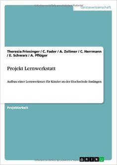 Projekt Lernwerkstatt: Aufbau einer Lernwerkstatt für Kinder an der Hochschule Esslingen: Amazon.de: Theresia Friesinger, C. Fader, A. Zellmer, C. Herrmann, E. Schwarz, A. Pflüger: Bücher