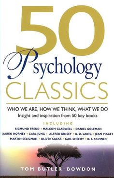 50 Psychology Classics: Who We Are, How We Think, What We Do - Insights and Inspiration from 50 Key Books