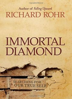 Immortal Diamond: The Search for Our True Self: Richard Rohr
