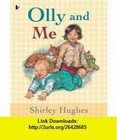 Olly and Me (9781844285259) Shirley Hughes , ISBN-10: 1844285251  , ISBN-13: 978-1844285259 ,  , tutorials , pdf , ebook , torrent , downloads , rapidshare , filesonic , hotfile , megaupload , fileserve