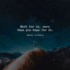 Work for it, more than you hope for it. —via http://ift.tt/2eY7hg4