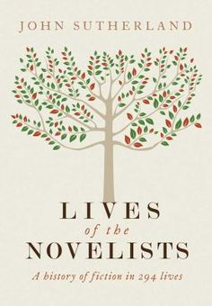 Lives of the novelists : a history of fiction in 294 lives - John Sutherland