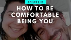 How To Be Comfortable Being You