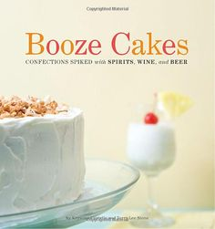 Booze Cakes: Confections Spiked with Spirits, Wine, and Beer [Paperback]