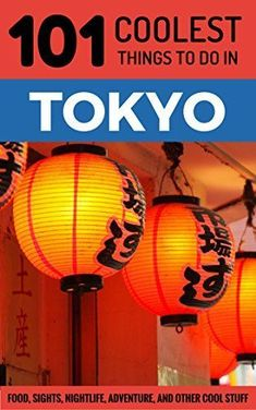 Tokyo Travel Guide: 101 Coolest Things to Do in Tokyo (Budget Travel Tokyo, Japan Travel Guide, Travel to Tokyo, Backpacking Japan) by [Coolest Things, 101] #JapanTravelBudget