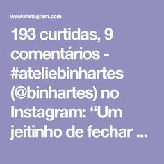 """193 curtidas, 9 comentários - #ateliebinhartes (@binhartes) no Instagram: """"Um jeitinho de fechar carreira e ficar perfeito 👏👏👏 Vídeo @acikyesiltozpembe #videoaula la…"""""""