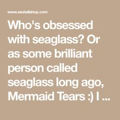 Who'sobsessed with seaglass? Or as some brilliant person called seaglass long ago, Mermaid Tears :) I have traveled all over the world and never miss an opportunity to sniff out a beach for seaglass. First, I'm going to give you a quick intro on what it is and then I'll get into all the places I've been, and dream to