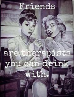 It's even better when you ARE a therapist and so are your friends lol ;)