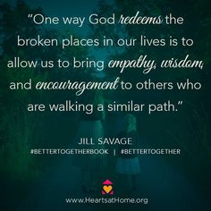 One way God redeems the broken pieces in our lives is by bringing us to others who are walking similar paths