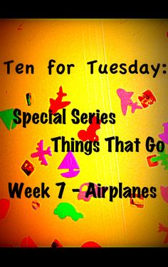 The Good Long Road: {Ten for Tuesday} Things That Go -- Week #7: Airplanes