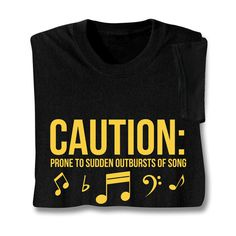 CAUTION: PRONE TO SUDDEN OUTBURSTS OF SONG SHIRT  I so needed this at Girl's Camp!!!