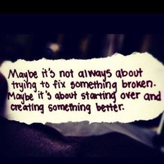 Inspirational Quotes about Work : Maybe its not always about trying to fix something broken. Maybe its about