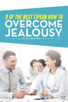 Jealousy | http://www.ilanelanzen.com/personaldevelopment/9-of-the-best-tips-on-how-to-overcome-jealousy/
