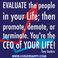 Evaluate+the+people+in+your+life;+then+promote,+demote,+or+terminate.+You're+the+CEO+of+your+life!