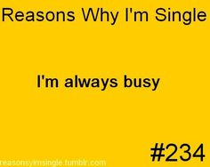 Reasons Why Im Single#Repin By:Pinterest++ for iPad#