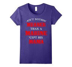 Aint't Nothin' Meaner than A Marine shirt - Marine Mama gift