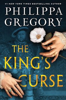 THE KING'S CURSE by Philippa Gregory - Beloved author Philippa Gregory is back with the story of lady-in-waiting Margaret Pole and her unique view of King Henry VIII's stratospheric rise to power in Tudor England.