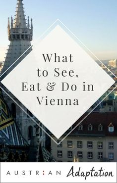 What to see, do and eat in Vienna. An Insider's Guide to this beautiful city. From AustrianAdaptation.com