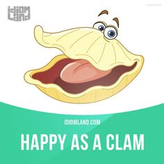"""""""Happy as a clam"""" means very happy. Example: Bob was happy as a clam when he won the lottery."""