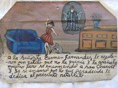 traditional Mexican retablo painted on old tin. The writing in Spanish says: Carmen Fernandez was given a kitty as a gift, but the kitty didn´t love her, and scratched her constantly. She prayed to San Charbel and the kitty behaved so she puts this retablito giving thanks.