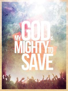God is mighty to save