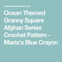 Ocean Themed Granny Square Afghan Series Crochet Pattern - Maria's Blue Crayon