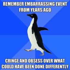 Socially Awkward Penguin - remember embarrassing event from years ago cringe and obsess