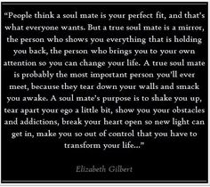 The best quote I've ever read about soul mates. Your soul mate does not have to be the person you end up with.