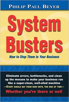 System Busters: How to Stop Them in Your Business: Philip Paul Beyer, Susan M. Beyer: 9780976482239: Amazon.com: Books
