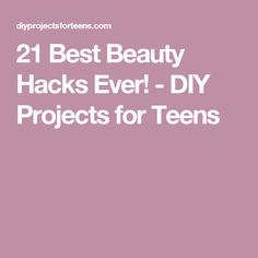 21 Best Beauty Hacks Ever! - DIY Projects for Teens