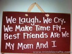We laugh We Cry We Make time Fly best friends Mom and I wood sign