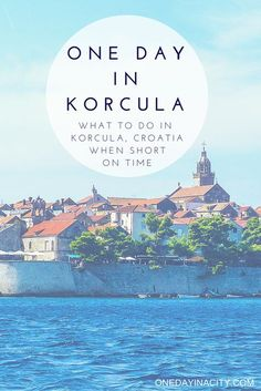 Short on time in Korcula, Croatia? Here's what you should prioritize seeing and doing on this gorgeous island.