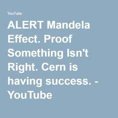ALERT Mandela Effect. Proof Something Isn't Right. Cern is having success. - YouTube