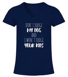 "# DONT JUDGE MY DOG AND I WONT JUDGE YOUR  .  DONT JUDGE MY DOG AND I WONT JUDGE YOUR KIDS - BEST SELLINGGuaranteed Safe and Secure Checkout Via: PayPal | VISA | Mastercard.HOW TO ORDER?1. Select Style and Color2. Click ""Buy It Now""3. Select Size and Quantity 4. Enter Shipping and Billing Information5. Done! Simple As That!Tip: SHARE it with your friends and family, order together and save on shipping."