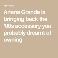 69ea567774 Ariana Grande is bringing back the  00s accessory you probably dreamt of  owning Hello Giggles