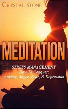 Meditation: Stress Management: How To Conquer Anxiety, Anger, Fear & Depression (Mindset, Mindfulness Meditation, Anger Management, Concentration, Self ... Self Esteem for Woman, Change Your Life) - Kindle edition by Crystal Stone. Health, Fitness & Dieting Kindle eBooks @ Amazon.com.