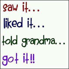 Saw it....Liked it.....Told Grandma.....GOT IT!!