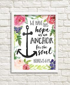 We have this hope as an anchor for the soul - Hebrews 6:19  Perfect for a lively and fun little girl's room or dorm! Lilypad Printables Etsy Shop Bible Verse Art Christian Scripture Printable Wall Decor Watercolor Flowers