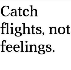 Catch flights, not fights too.