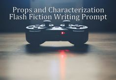 Writing props to increase characterization - Flash Fiction Prompt