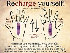 Whenever you feel drained, close your eyes. Hold two crystals *preferably Amethyst or Quartz (on the left hand pointing inwards and on the right hand outwards) to create an energy circuit. Let the energy flow. circuit.